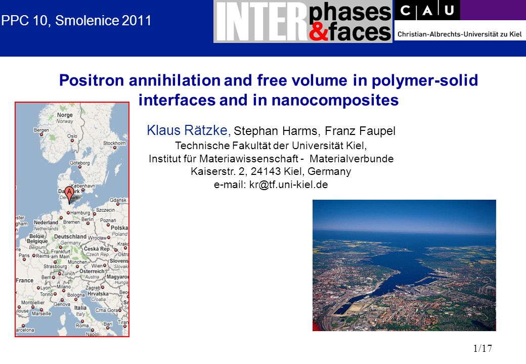 1/17 PPC 10, Smolenice 2011 Positron annihilation and free volume in polymer-solid interfaces and in nanocomposites Klaus Rätzke, Stephan Harms, Franz