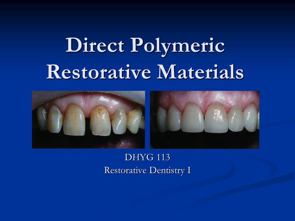 Direct Polymeric Restorative Materials DHYG 113 Restorative Dentistry I