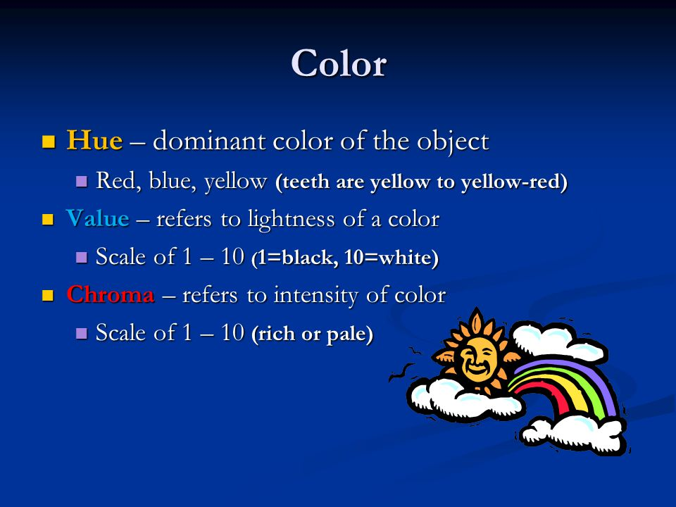 Color Hue – dominant color of the object Hue – dominant color of the object Red, blue, yellow (teeth are yellow to yellow-red) Red, blue, yellow (teet