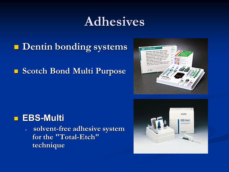 Adhesives Dentin bonding systems Dentin bonding systems Scotch Bond Multi Purpose Scotch Bond Multi Purpose EBS-Multi EBS-Multi solvent-free adhesive