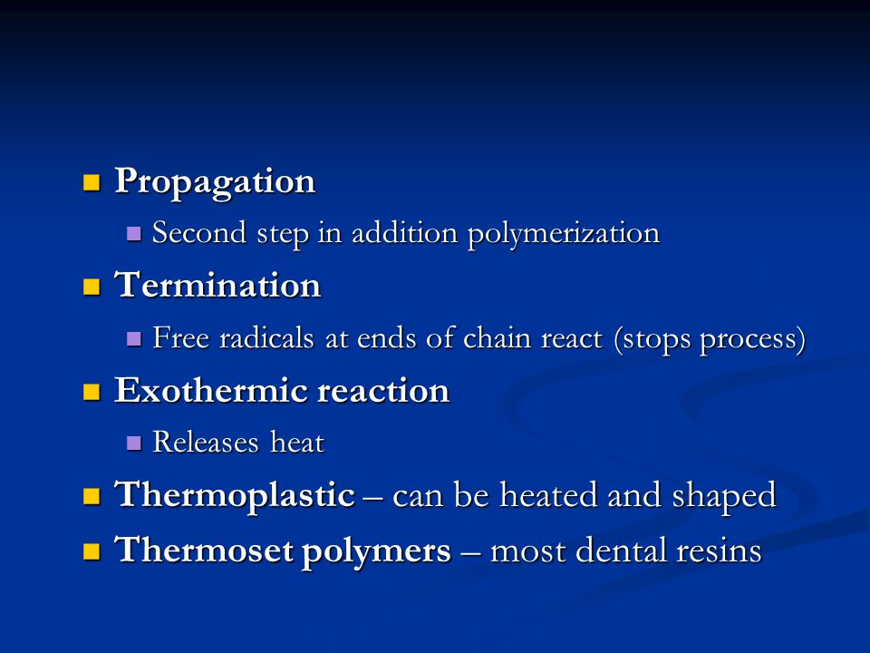 Propagation Propagation Second step in addition polymerization Second step in addition polymerization Termination Termination Free radicals at ends of