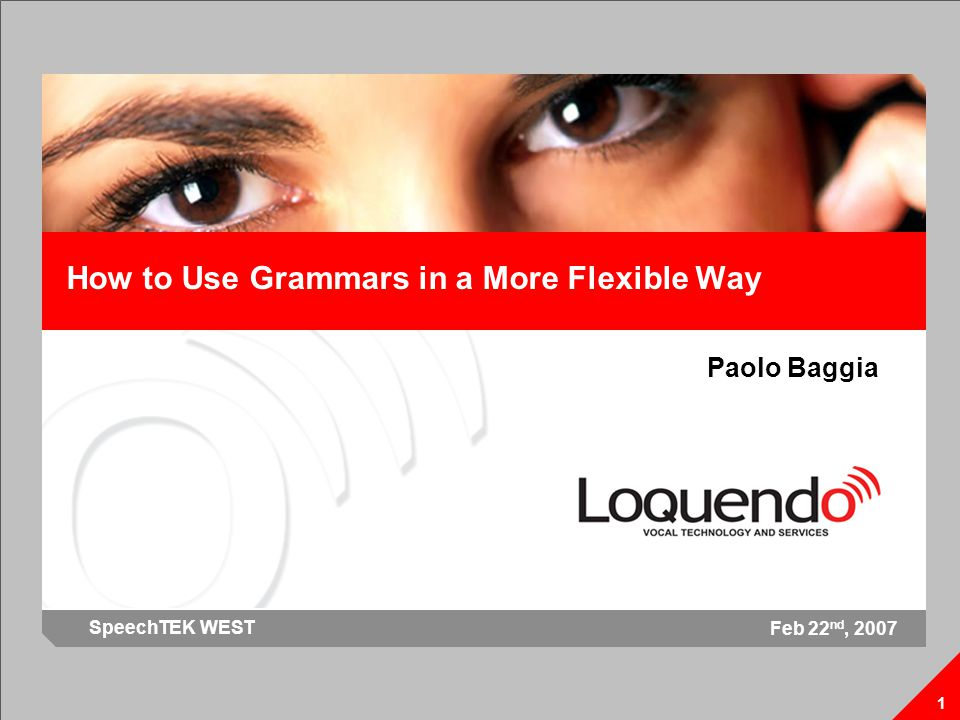 How to use grammars in a more flexible way 2 Paolo Baggia Overview Inside the ASR Language Constraints Speech Grammars SLMs Pros and Cons More flexible grammars Garbage Techniques Experimental Results Applications Final Remarks