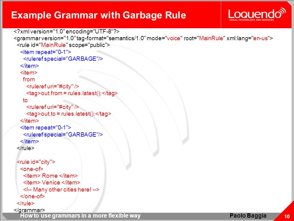 How to use grammars in a more flexible way 10 Paolo Baggia Example Grammar with Garbage Rule from out.from = rules.latest(); to out.to = rules.latest(