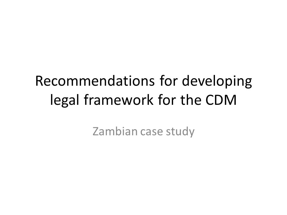 Recommendations for developing legal framework for the CDM Zambian case study