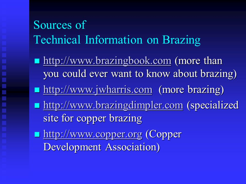 Sources of Technical Information on Welding http://www.weldreality.com, (specializing in GMAW) http://www.weldreality.com, (specializing in GMAW) http://www.weldreality.com www.diamondground.com (Tungsten grinding) www.diamondground.com (Tungsten grinding) www.diamondground.com www.Techsouthinc.com (Compact, inexpensive tungsten grinder) www.Techsouthinc.com (Compact, inexpensive tungsten grinder) www.Techsouthinc.com www.NetWelding.com (device for reducing gas consumption with GMAW) www.NetWelding.com (device for reducing gas consumption with GMAW) www.NetWelding.com