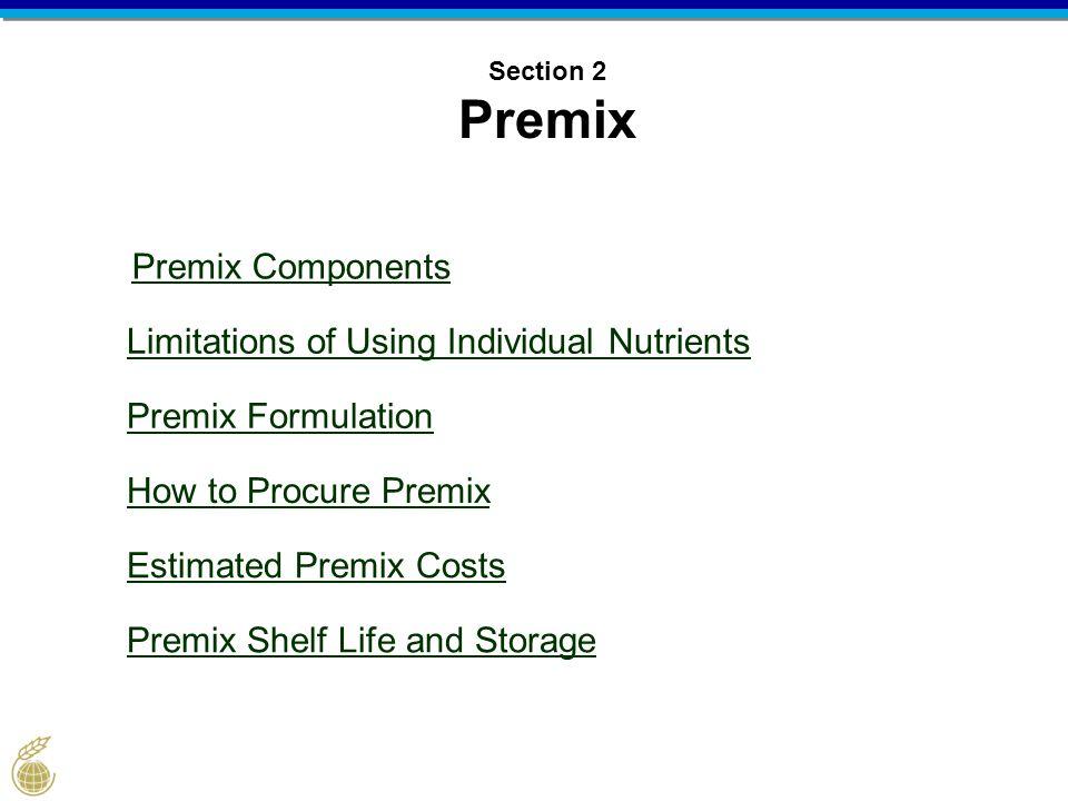 Section 2 Premix Premix Components Limitations of Using Individual Nutrients Premix Formulation How to Procure Premix Estimated Premix Costs Premix Shelf Life and Storage