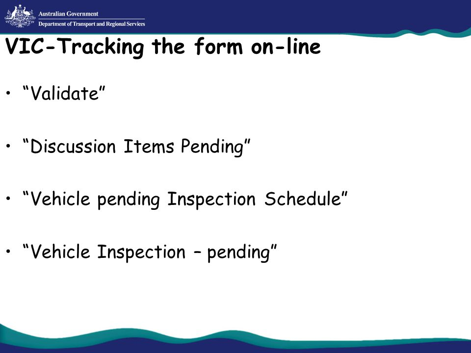 VIC-Tracking the form on-line Validate Discussion Items Pending Vehicle pending Inspection Schedule Vehicle Inspection – pending