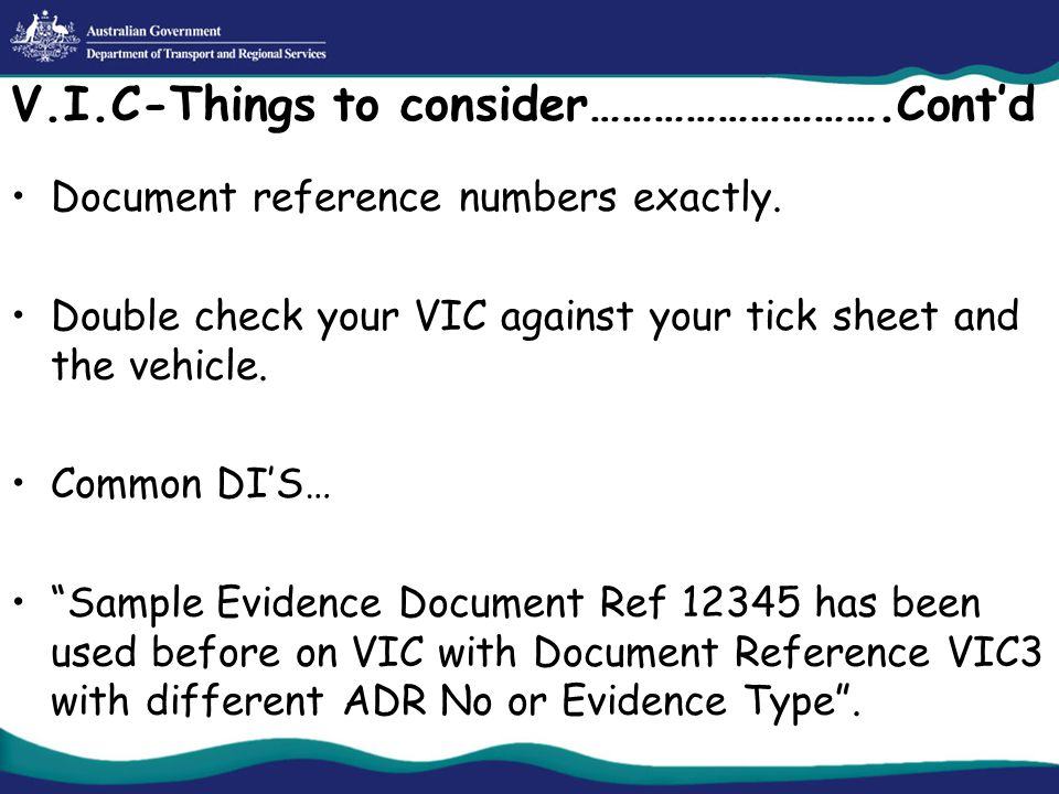 V.I.C-Things to consider……………………….Cont'd Document reference numbers exactly.