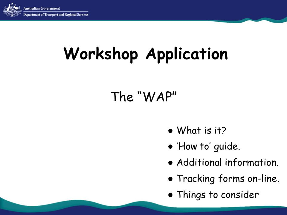 Workshop Application The WAP What is it. 'How to' guide.