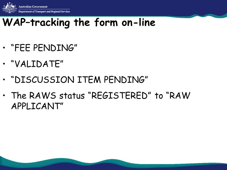 WAP–tracking the form on-line FEE PENDING VALIDATE DISCUSSION ITEM PENDING The RAWS status REGISTERED to RAW APPLICANT