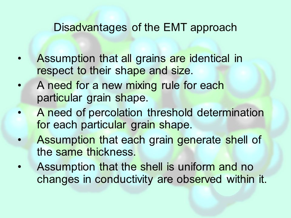 Disadvantages of the EMT approach Assumption that all grains are identical in respect to their shape and size.