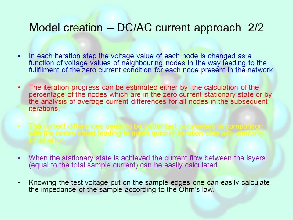 Model creation – DC/AC current approach 2/2 In each iteration step the voltage value of each node is changed as a function of voltage values of neighbouring nodes in the way leading to the fullfilment of the zero current condition for each node present in the network.