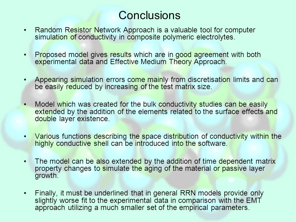 Conclusions Random Resistor Network Approach is a valuable tool for computer simulation of conductivity in composite polymeric electrolytes.