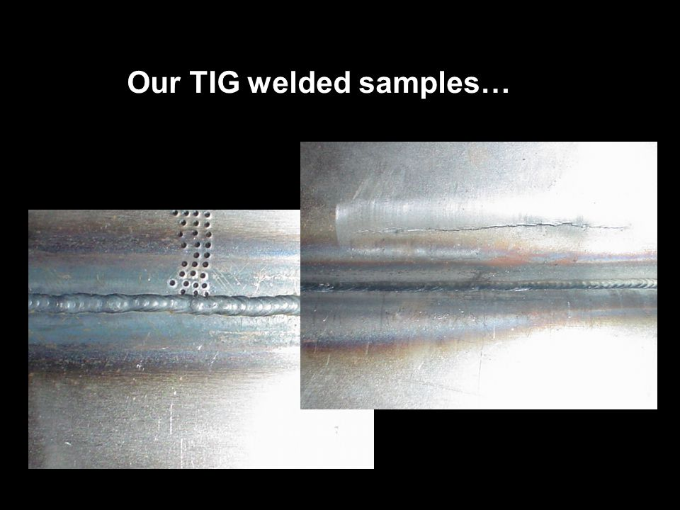 Our TIG welded samples…