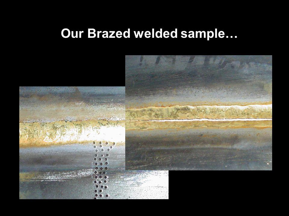 Our Brazed welded sample…