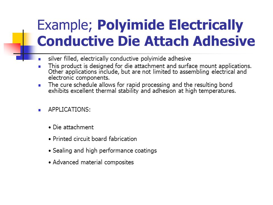 Example; Polyimide Electrically Conductive Die Attach Adhesive silver filled, electrically conductive polyimide adhesive This product is designed for