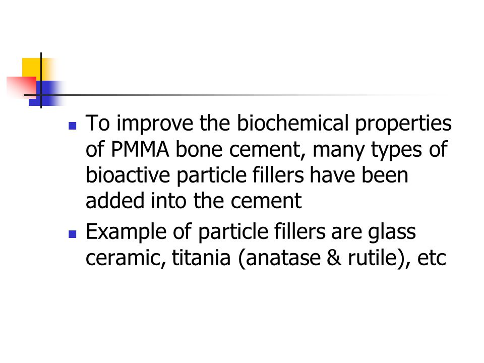 To improve the biochemical properties of PMMA bone cement, many types of bioactive particle fillers have been added into the cement Example of particl