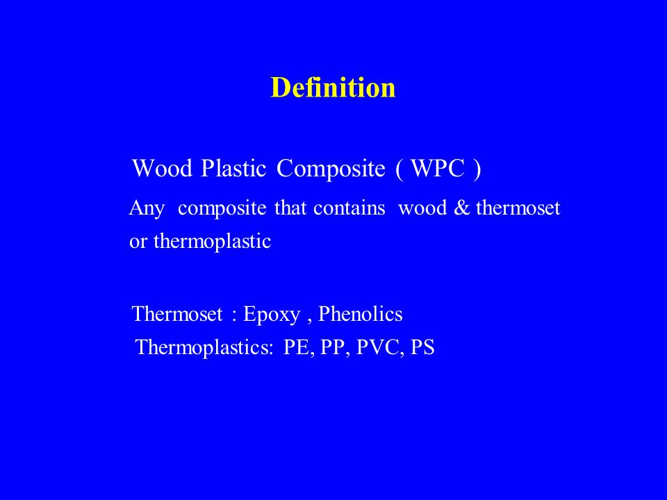 Introduction First Generation WPCs Recycled woodchips / flour & binder Designed for undemanding applications New Generation WPCs High Performance products Good mechanicals High dimensional stability Complex shapes Extruded products with high dimensional tolerance