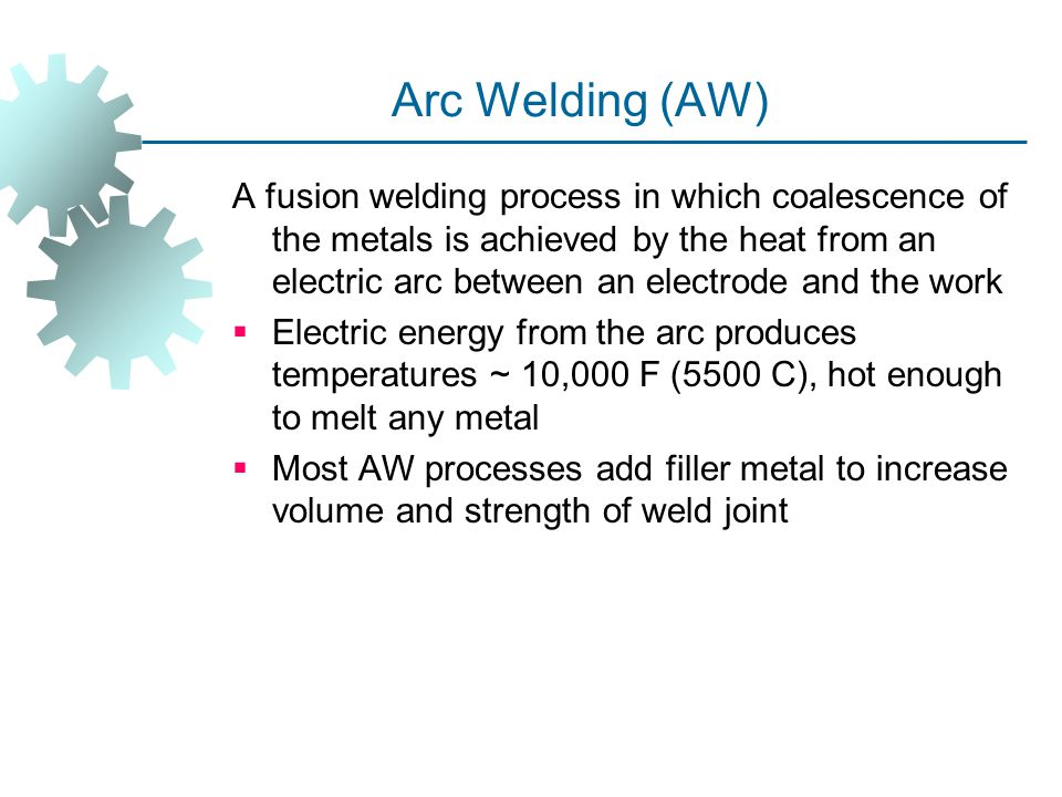 Advantages / Disadvantages of PAW Advantages:  Good arc stability  Better penetration control than other AW  High travel speeds  Excellent weld quality  Can be used to weld almost any metals Disadvantages:  High equipment cost  Larger torch size than other AW  Tends to restrict access in some joints