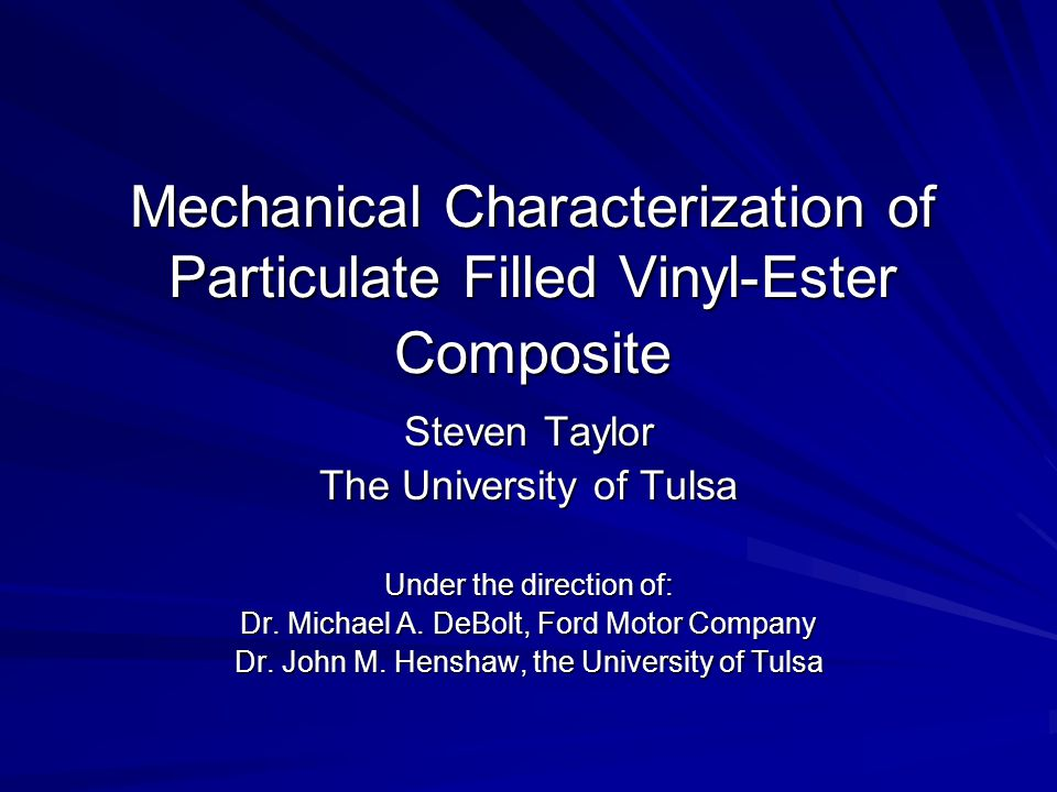 Mechanical Characterization of Particulate Filled Vinyl-Ester Composite Steven Taylor The University of Tulsa Under the direction of: Dr.