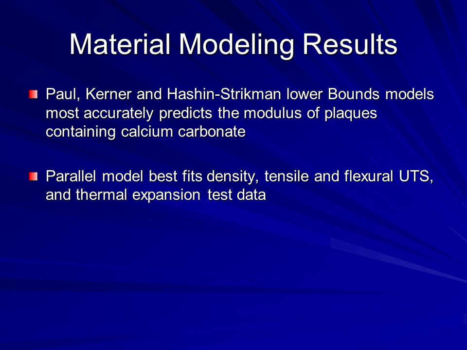 Material Modeling Results Paul, Kerner and Hashin-Strikman lower Bounds models most accurately predicts the modulus of plaques containing calcium carb