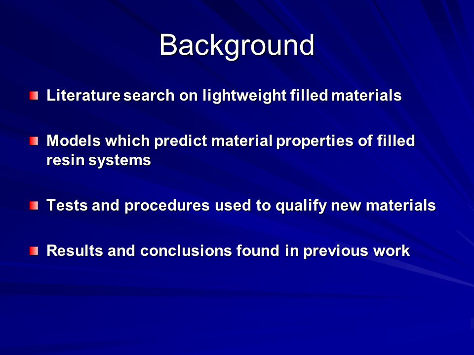 Background Literature search on lightweight filled materials Models which predict material properties of filled resin systems Tests and procedures used to qualify new materials Results and conclusions found in previous work