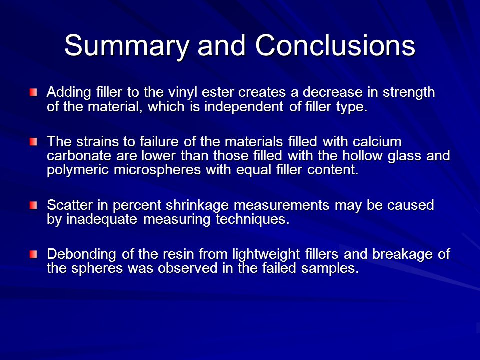 Summary and Conclusions Adding filler to the vinyl ester creates a decrease in strength of the material, which is independent of filler type.