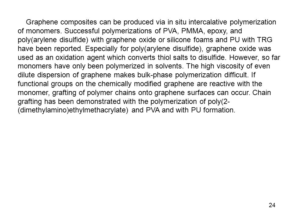 24 Graphene composites can be produced via in situ intercalative polymerization of monomers.