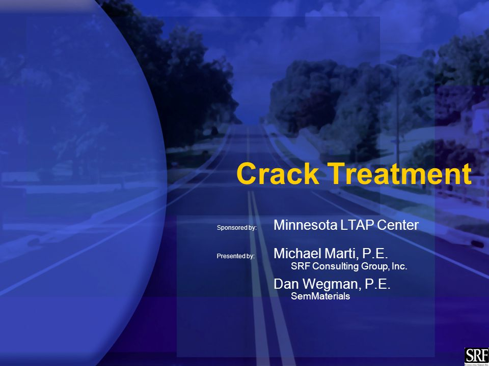 Crack Treatment Sponsored by: Minnesota LTAP Center Presented by: Michael Marti, P.E.