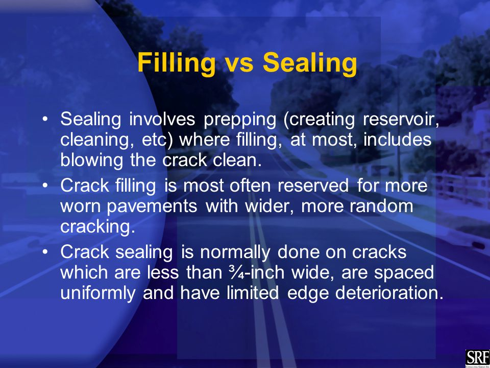 Filling vs Sealing Sealing involves prepping (creating reservoir, cleaning, etc) where filling, at most, includes blowing the crack clean.
