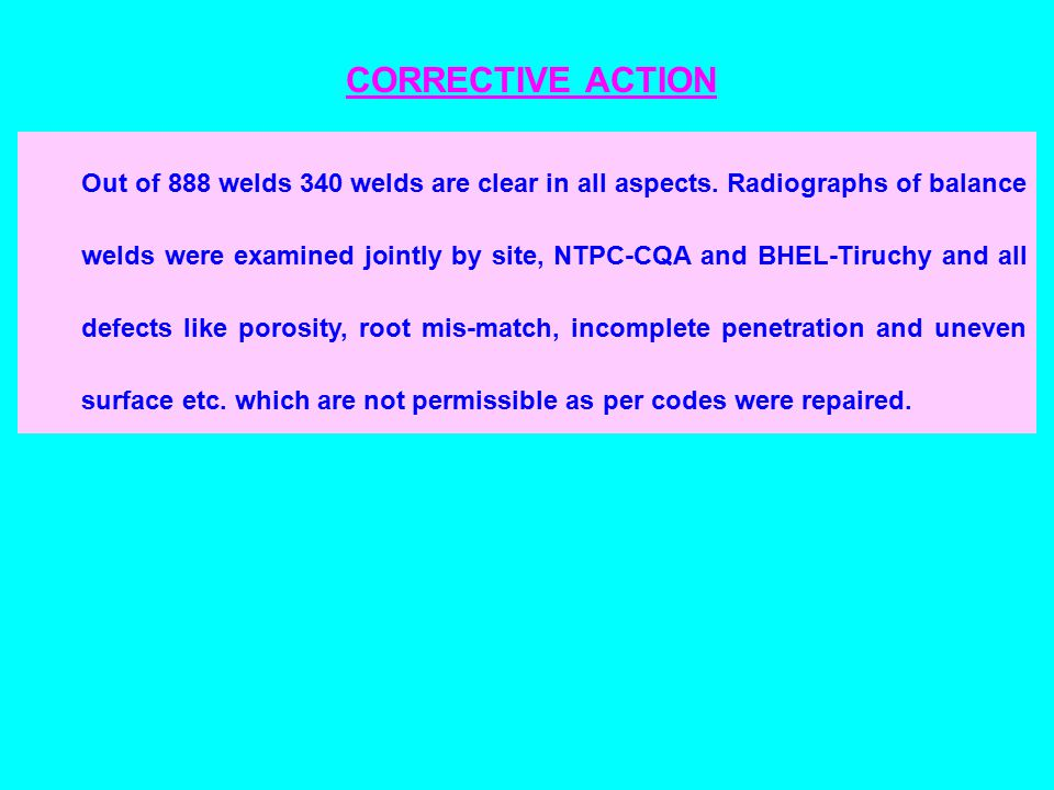 CORRECTIVE ACTION Out of 888 welds 340 welds are clear in all aspects.