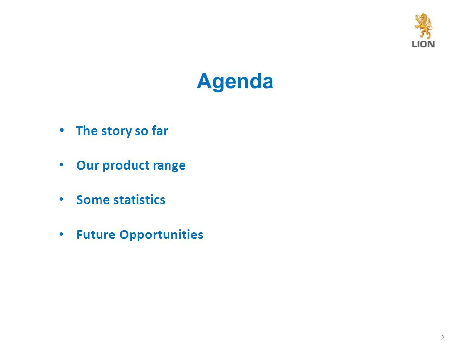 2 The story so far Our product range Some statistics Future Opportunities Agenda