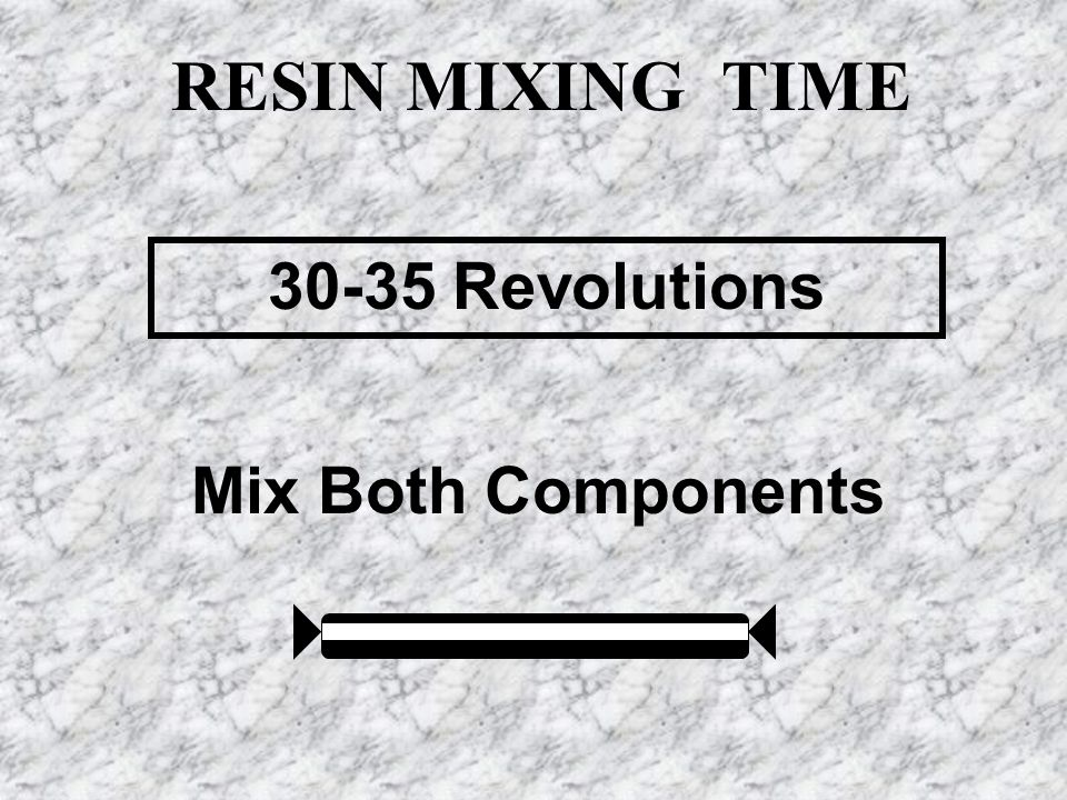 30-35 Revolutions Mix Both Components RESIN MIXING TIME