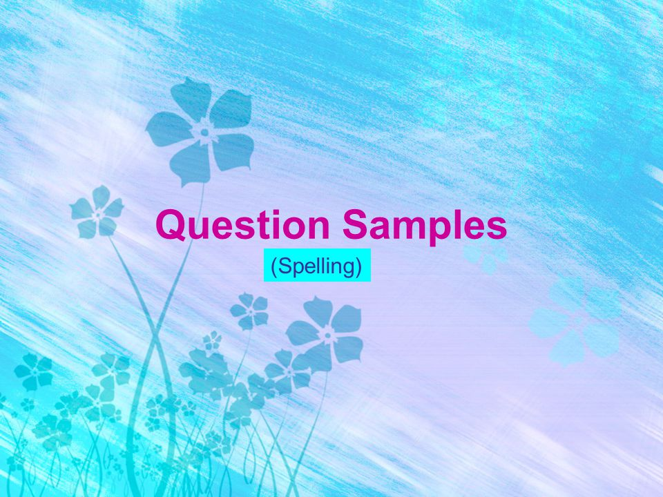 Question Samples (Spelling)