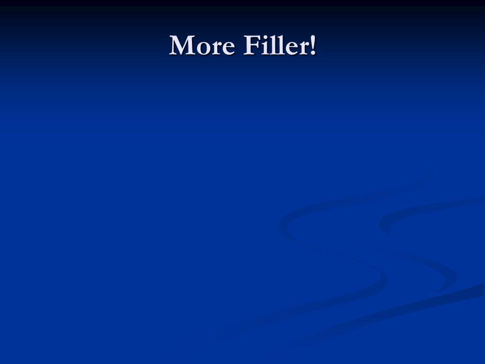 More Filler!