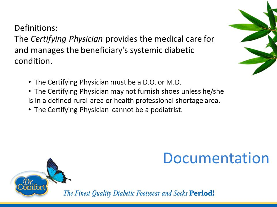 Definitions: The Certifying Physician provides the medical care for and manages the beneficiary's systemic diabetic condition.