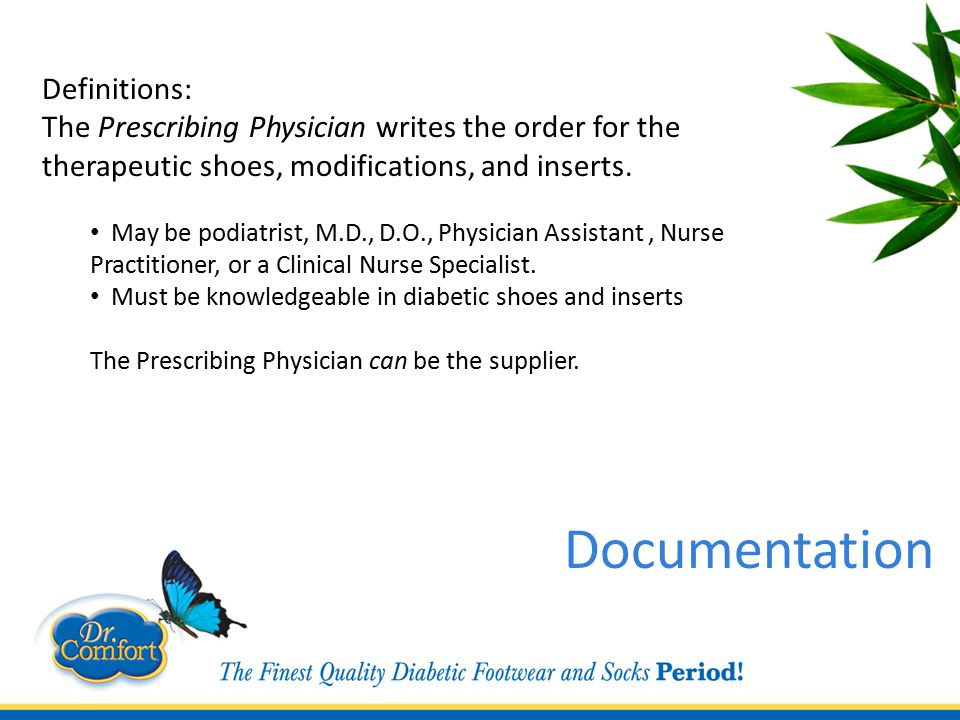 Definitions: The Prescribing Physician writes the order for the therapeutic shoes, modifications, and inserts.