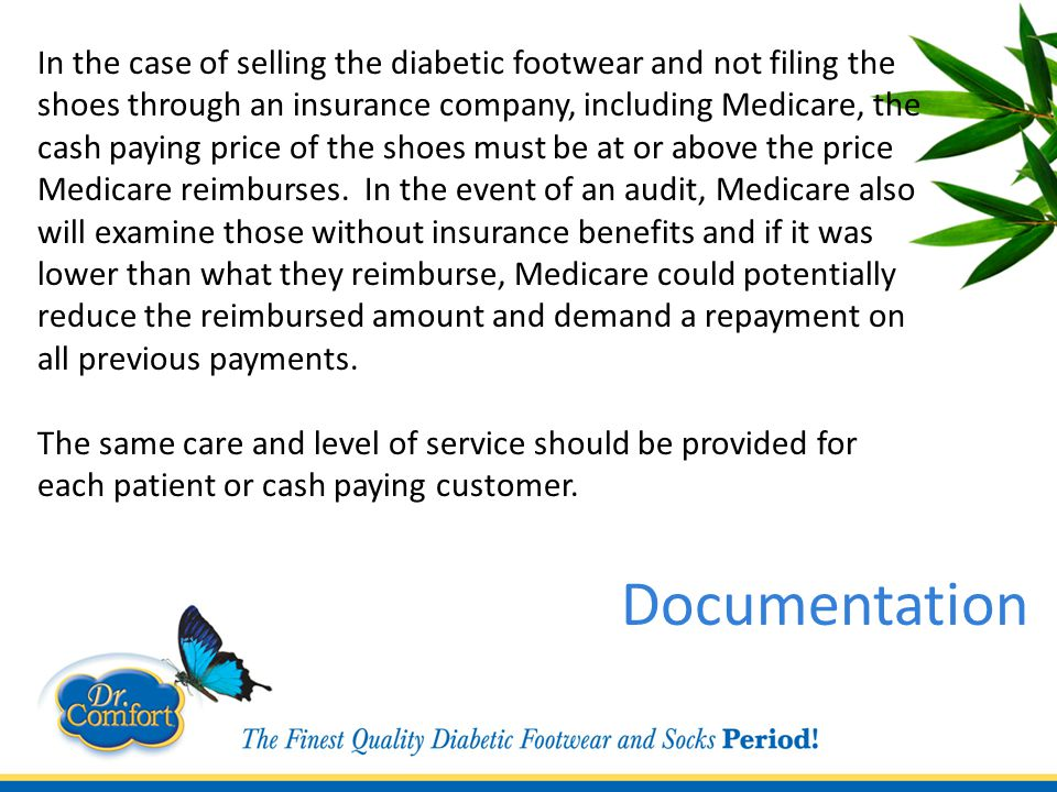 In the case of selling the diabetic footwear and not filing the shoes through an insurance company, including Medicare, the cash paying price of the shoes must be at or above the price Medicare reimburses.