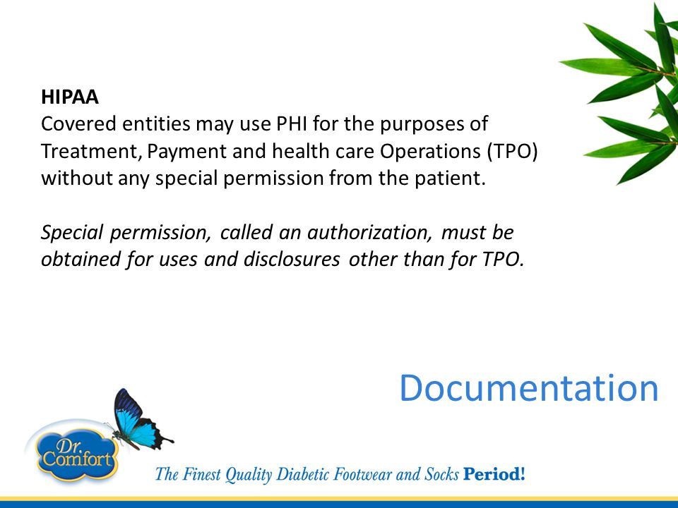 HIPAA Covered entities may use PHI for the purposes of Treatment, Payment and health care Operations (TPO) without any special permission from the patient.