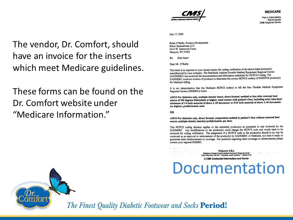 The vendor, Dr. Comfort, should have an invoice for the inserts which meet Medicare guidelines.