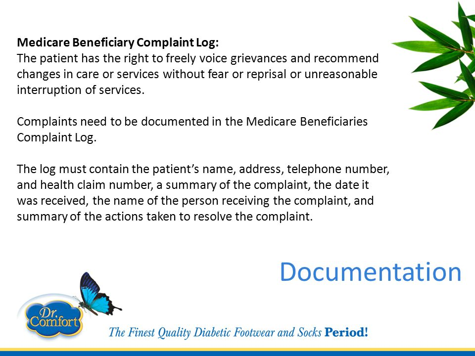 Medicare Beneficiary Complaint Log: The patient has the right to freely voice grievances and recommend changes in care or services without fear or reprisal or unreasonable interruption of services.