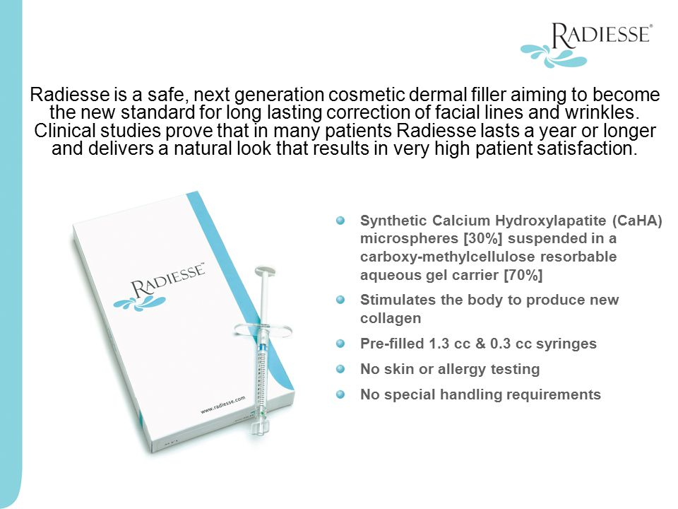 Radiesse is a safe, next generation cosmetic dermal filler aiming to become the new standard for long lasting correction of facial lines and wrinkles.