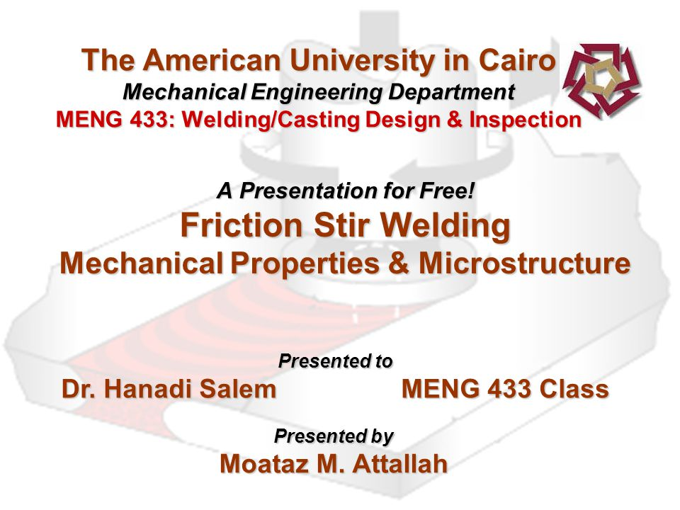 The American University in Cairo Mechanical Engineering Department MENG 433: Welding/Casting Design & Inspection A Presentation for Free.