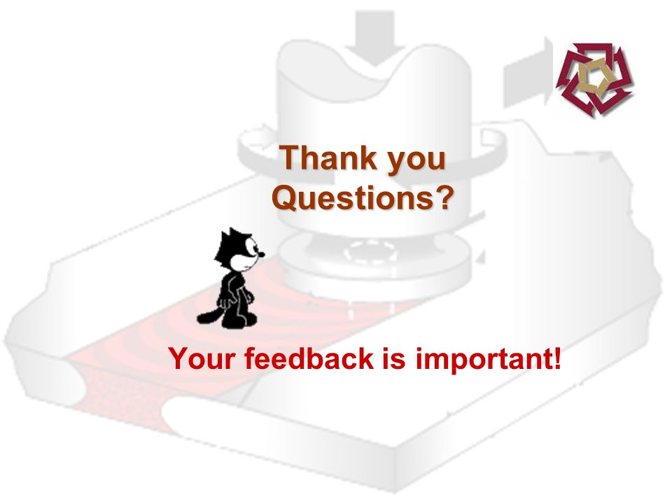 Thank you Questions Your feedback is important!