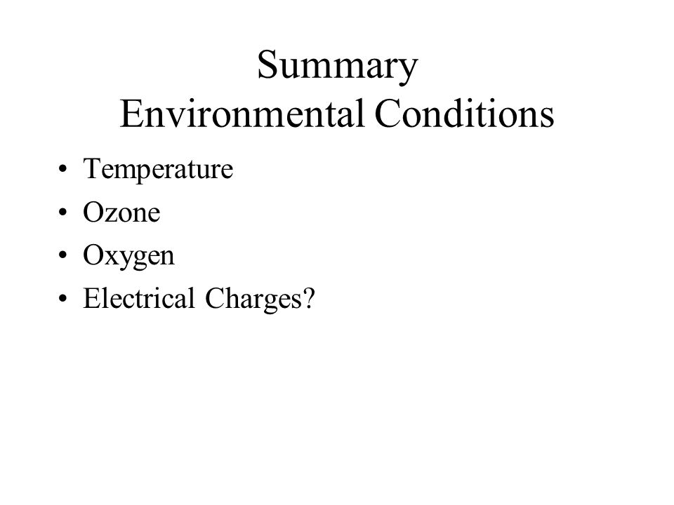 Summary Environmental Conditions Temperature Ozone Oxygen Electrical Charges