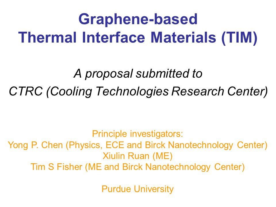 Graphene-based Thermal Interface Materials (TIM) A proposal submitted to CTRC (Cooling Technologies Research Center) Principle investigators: Yong P.