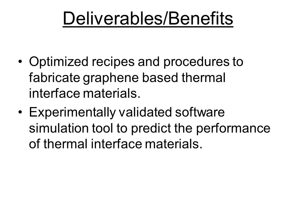 Deliverables/Benefits Optimized recipes and procedures to fabricate graphene based thermal interface materials.