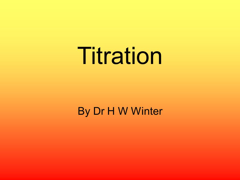 Titration By Dr H W Winter