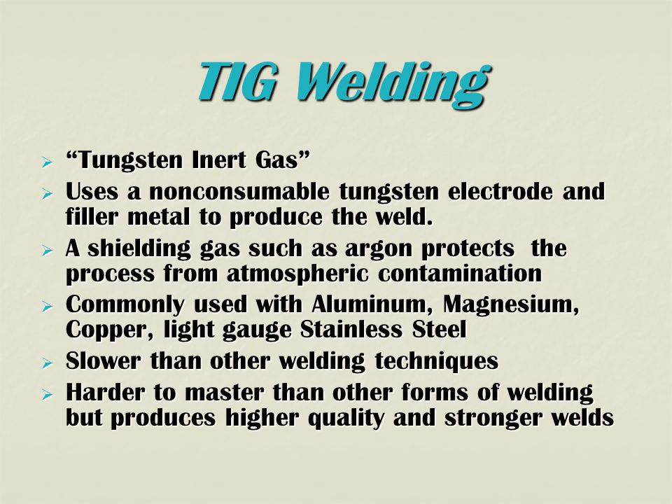TIG Welding  Tungsten Inert Gas  Uses a nonconsumable tungsten electrode and filler metal to produce the weld.
