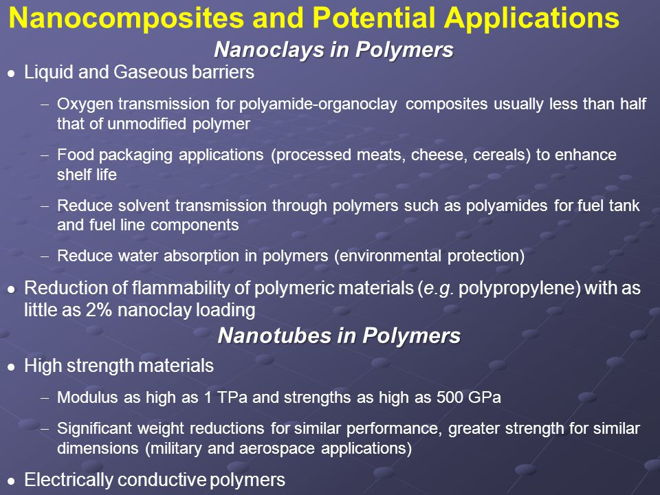  Several techniques used for nanocomposites including:  Nuclear Magnetic Resonance  Neutron Scattering Methods  X-Ray Diffraction  Atomic Force Microscopy  Scanning Electron Microscopy  Transmission Electron Microscopy  Transmission Electron Microscopy and X-ray Diffraction are the most common techniques Nanocomposites Characterization Techniques Tools of the Trade
